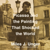 Miles J. Unger - Picasso and the Painting That Shocked the World (Unabridged)  artwork