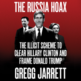 The Russia Hoax: The Illicit Scheme to Clear Hillary Clinton and Frame Donald Trump (Unabridged) audiobook