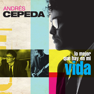 Andrés Cepeda - Lo Mejor Que Hay en Mi Vida