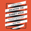 Escaping the Rabbit Hole: How to Debunk Conspiracy Theories Using Facts, Logic, and Respect (Unabridged) - Mick West