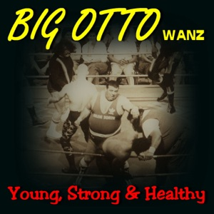 Big Otto Wanz - Young, Strong & Healthy