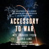 Neil deGrasse Tyson & Avis Lang - Accessory to War: The Unspoken Alliance Between Astrophysics and the Military (Unabridged)  artwork