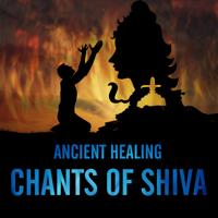 Ancient Healing Chants of Shiva
