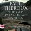 Paul Theroux - The Old Patagonian Express (Unabridged) artwork