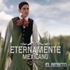 El Bebeto - Eternamente Mexicano Album