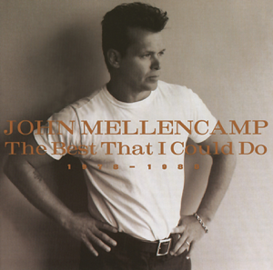 John Mellencamp - The Best That I Could Do - 1978-1988