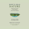 Tristan Gooley - How to Read Nature: An Expert's Guide to Discovering the Outdoors You've Never Noticed  artwork