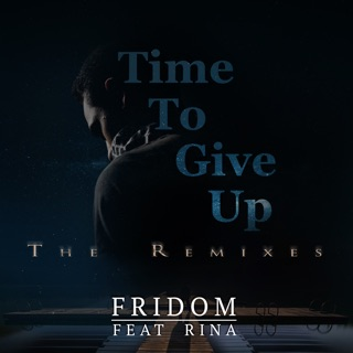 Is It Time To Give Up On Single >> Time To Give Up Feat Rina Single By Fridom On Apple Music