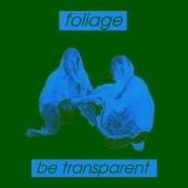 Foliage - Be Transparent