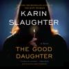 Karin Slaughter - The Good Daughter: A Novel (Unabridged)  artwork