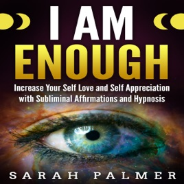 ‎I Am Enough: Increase Your Self Love and Self Appreciation with Subliminal  Affirmations and Hypnosis (Original Recording)