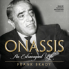 Onassis: An Extravagant Life (Unabridged) - Frank Brady