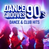 Dance Grooves 90's: Dance & Club Hits