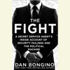 The Fight: A Secret Service Agent's Inside Account of Security Failings and the Political Machine (Unabridged) AudioBook Download