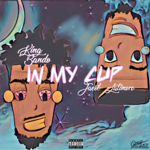 King Bando - In My Cup feat. Jacob Latimore