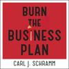 Burn the Business Plan: What Great Entrepreneurs Really Do (Unabridged) - Carl J. Schramm