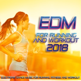 EDM For Running and Workout 2018 - Electronic Dance Music For Running,  Fitness and Workout  by Various Artists on iTunes
