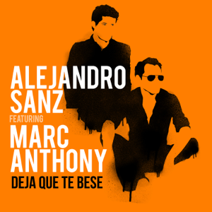 Alejandro Sanz - Deja Que Te Bese feat. Marc Anthony