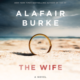 The Wife: A Novel of Psychological Suspense (Unabridged) audiobook
