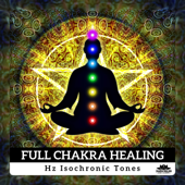 Full Chakra Healing: Hz Isochronic Tones - Healing Meditation, Activation Pineal Gland, Solfeggio Frequency Music