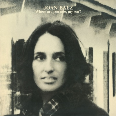 Where Are You Now, My Son? - Joan Baez