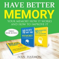 Have Better Memory: Your Memory How It Works and How to Improve It (Unabridged)