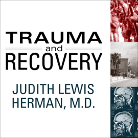 Trauma and Recovery: The Aftermath of Violence--from Domestic Abuse to Political Terror audiobook