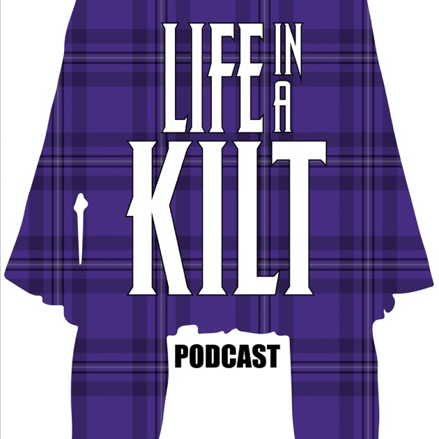 Life In A Kilt Podcast By Violet Jester Media On Apple Podcasts