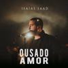 Ousado Amor - Isaias Saad mp3