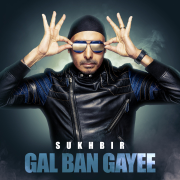 Gal Ban Gayee - Sukhbir - Sukhbir
