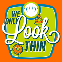 We Only LOOK Thin podcast