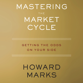 Mastering the Market Cycle: Getting the Odds on Your Side (Unabridged) audiobook