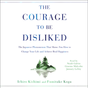 The Courage to Be Disliked (Unabridged)