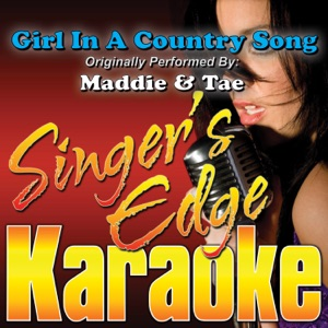 Singer's Edge Karaoke - Girl In a Country Song (Originally Performed By Maddie & Tae) [Instrumental]