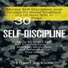 Self-Discipline: Master Self-Discipline and Develop the Mental Toughness of a US Navy SEAL in 30 Days: How to Build Self Confidence, Maintain Motivation and Achieve All of Your Goals (Unabridged)