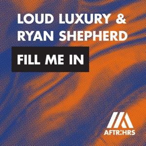 Loud Luxury & Ryan Shepherd - Fill Me In