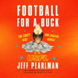 Football for a Buck: The Crazy Rise and Crazier Demise of the USFL (Unabridged) audiobook