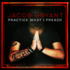 Jacob Bryant - Practice What I Preach  artwork