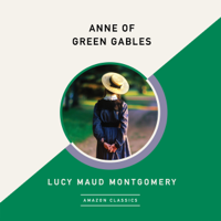 Anne of Green Gables (AmazonClassics Edition) (Unabridged)