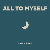 All To Myself - Dan + Shay