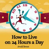 How to Live on 24 Hours a Day (Unabridged)