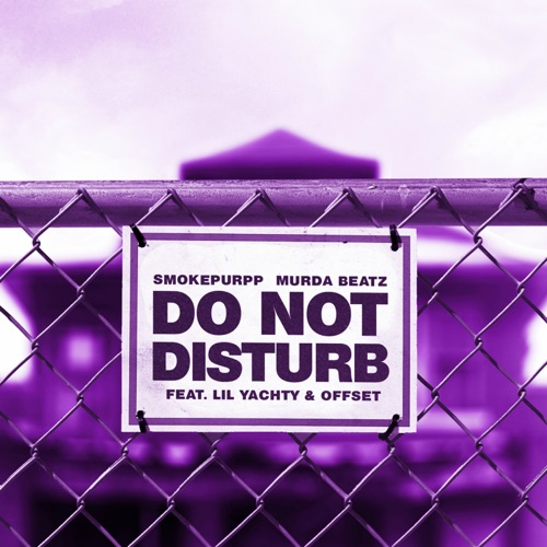 Smokepurpp & Murda Beatz - Do Not Disturb (feat. Lil Yachty & Offset)