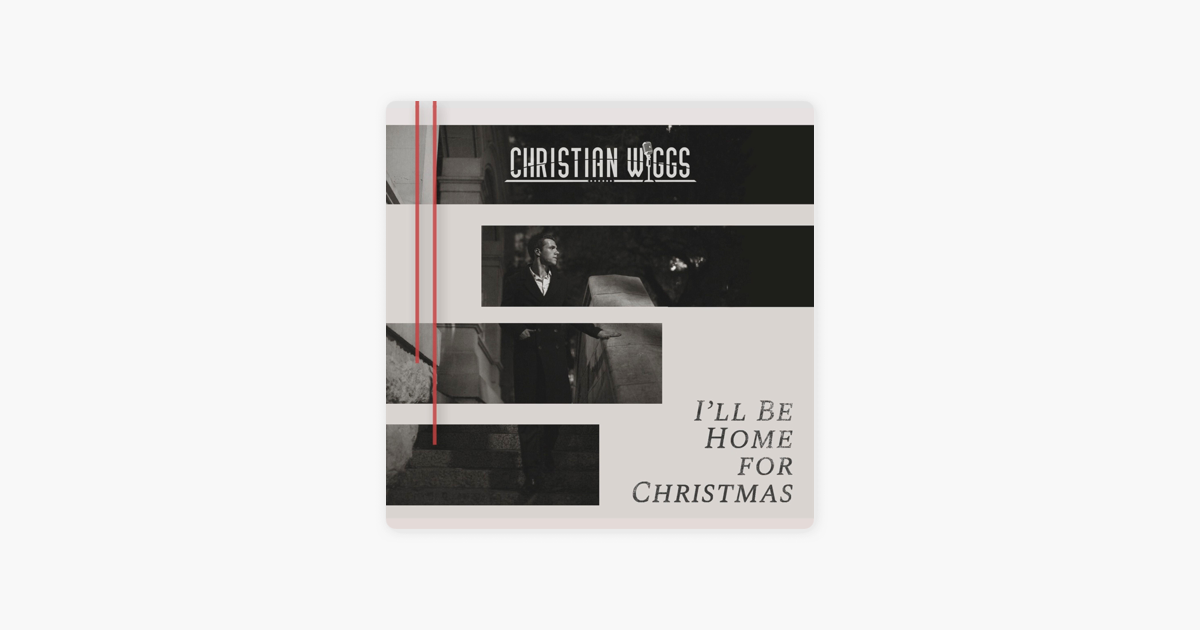 I\'ll Be Home for Christmas - Single by Christian Wiggs on Apple Music