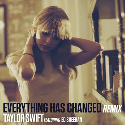 Everything Has Changed (Remix) [feat. Ed Sheeran] - Single - Taylor Swift