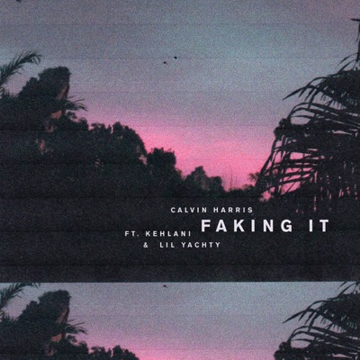 Faking It (feat. Kehlani & Lil Yachty) [Radio Edit] - Single MP3 Download