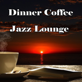 Dinner Coffee Jazz Lounge (A blend of Lounge Music, Chill Out, Bossa Nova, Jazz Piano Instrumental Music)