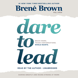 Dare to Lead: Brave Work. Tough Conversations. Whole Hearts. (Unabridged) - Brené Brown mp3 download