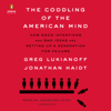 Greg Lukianoff & Jonathan Haidt - The Coddling of the American Mind: How Good Intentions and Bad Ideas Are Setting Up a Generation for Failure (Unabridged)  artwork