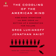 The Coddling of the American Mind: How Good Intentions and Bad Ideas Are Setting Up a Generation for Failure (Unabridged)