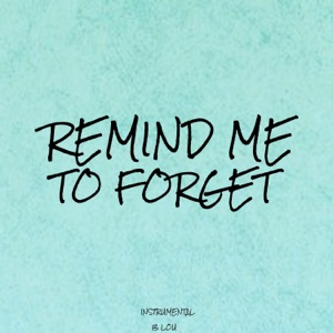 B Lou - Remind Me to Forget